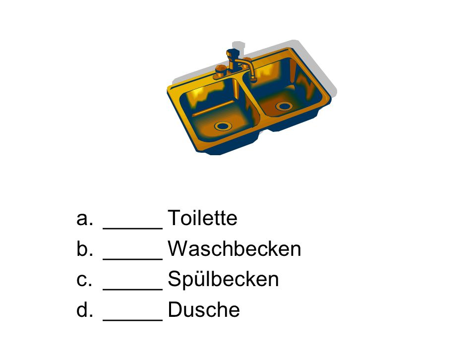 a._____ Toilette b._____ Waschbecken c._____ Spülbecken d._____ Dusche