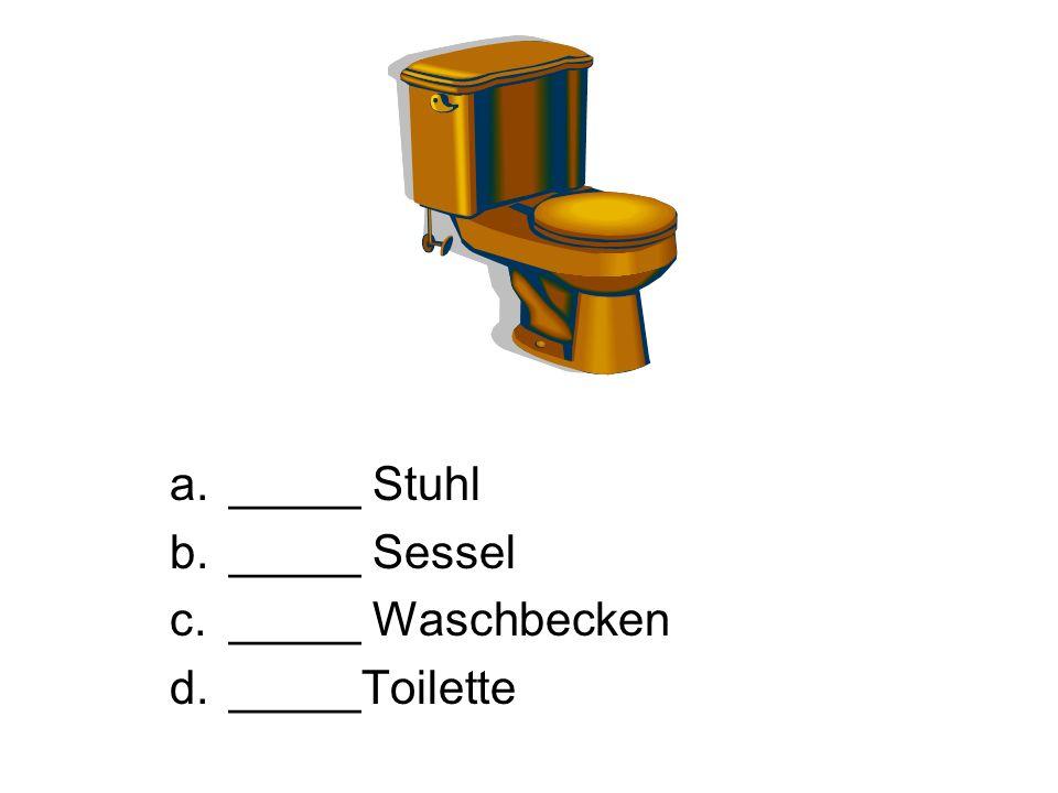 a._____ Stuhl b._____ Sessel c._____ Waschbecken d._____Toilette