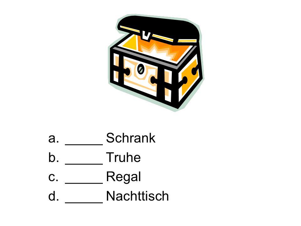 a._____ Schrank b._____ Truhe c._____ Regal d._____ Nachttisch