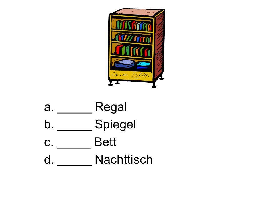 a. _____ Regal b. _____ Spiegel c. _____ Bett d. _____ Nachttisch