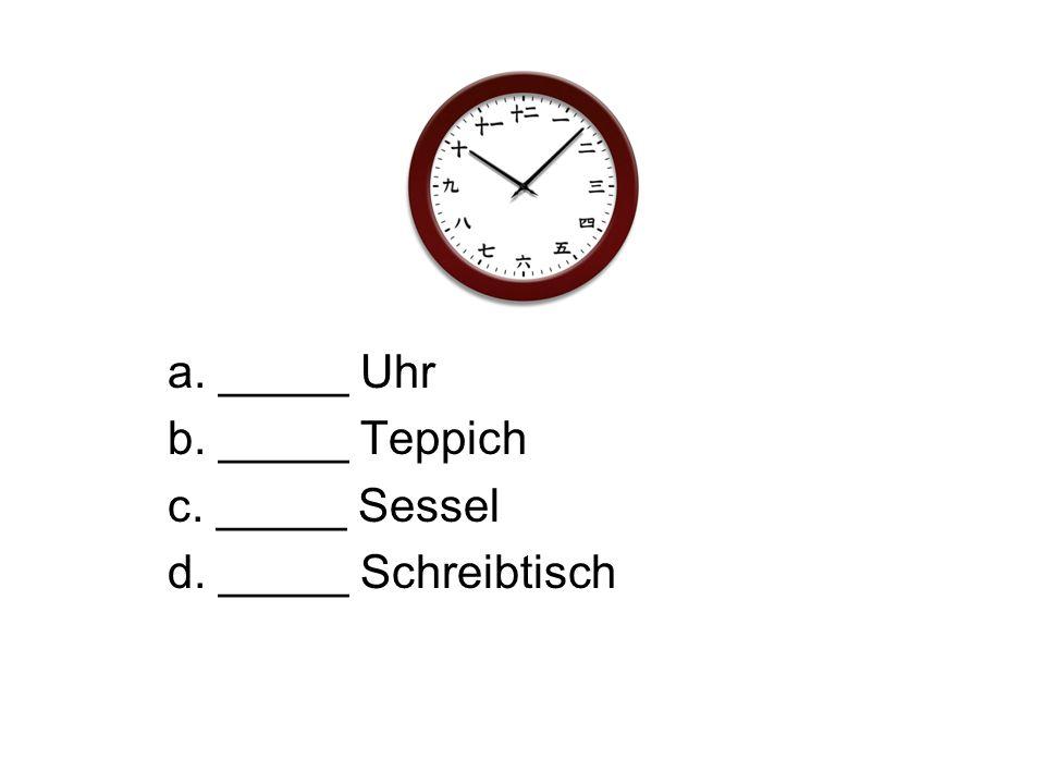 a. _____ Uhr b. _____ Teppich c. _____ Sessel d. _____ Schreibtisch