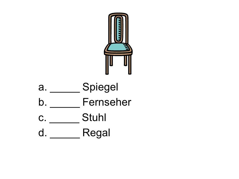 a. _____ Spiegel b. _____ Fernseher c. _____ Stuhl d. _____ Regal