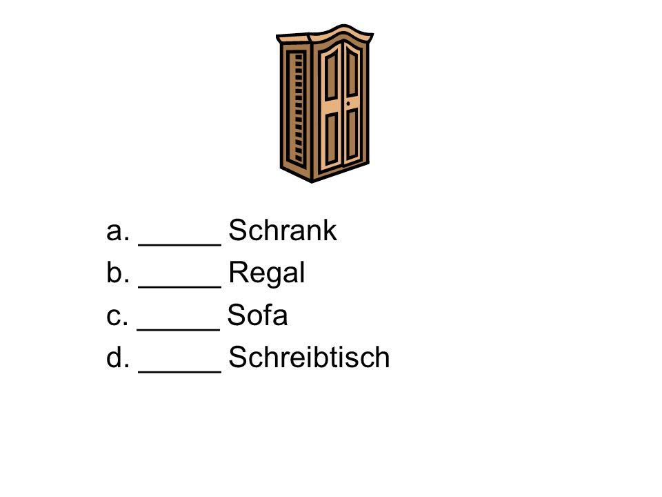 a. _____ Schrank b. _____ Regal c. _____ Sofa d. _____ Schreibtisch
