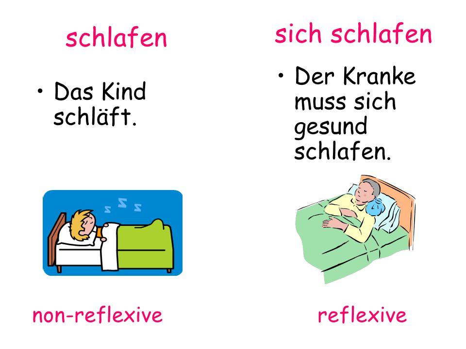 sich schlafen Der Kranke muss sich gesund schlafen. schlafen Das Kind schläft. non-reflexive reflexive
