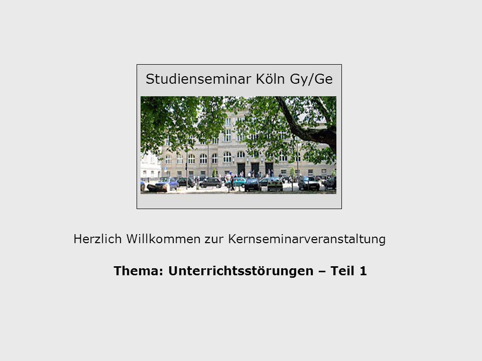 Studienseminar Köln Gy/Ge Herzlich Willkommen zur Kernseminarveranstaltung Thema: Unterrichtsstörungen – Teil 1