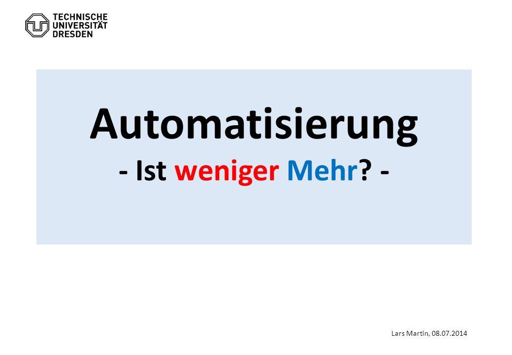 Automatisierung - Ist weniger Mehr? - Lars Martin, 08.07.2014