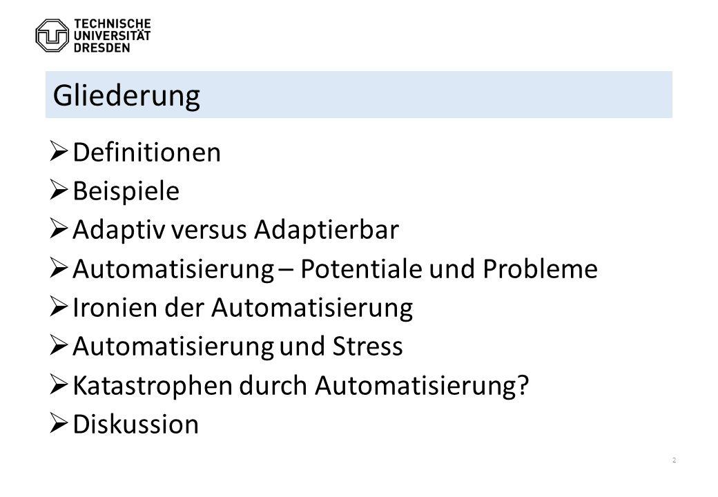  Definitionen  Beispiele  Adaptiv versus Adaptierbar  Automatisierung – Potentiale und Probleme  Ironien der Automatisierung  Automatisierung un