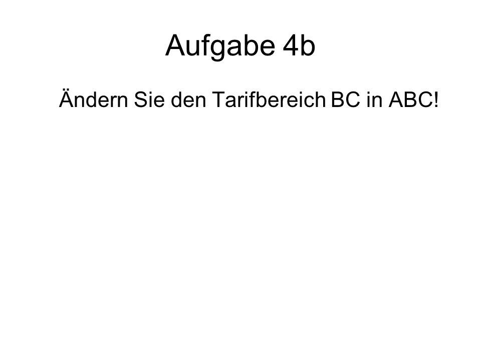 Aufgabe 4b Ändern Sie den Tarifbereich BC in ABC!