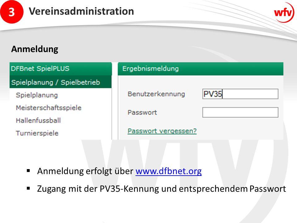 3 Vereinsadministration Anmeldung  Anmeldung erfolgt über www.dfbnet.orgwww.dfbnet.org  Zugang mit der PV35-Kennung und entsprechendem Passwort
