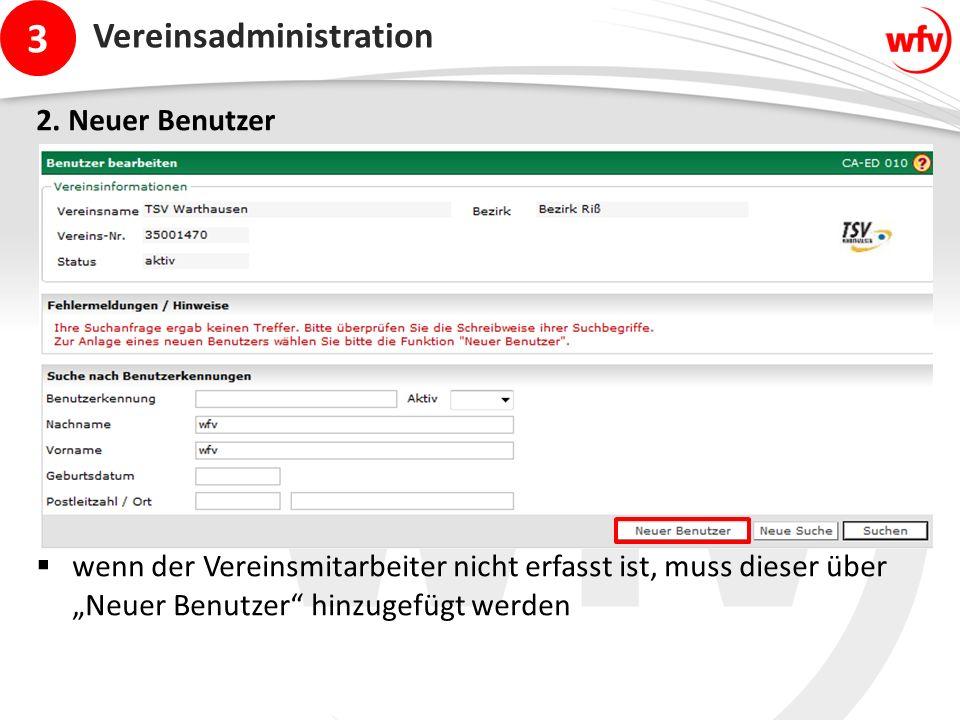 """3 Vereinsadministration 2. Neuer Benutzer  wenn der Vereinsmitarbeiter nicht erfasst ist, muss dieser über """"Neuer Benutzer"""" hinzugefügt werden"""