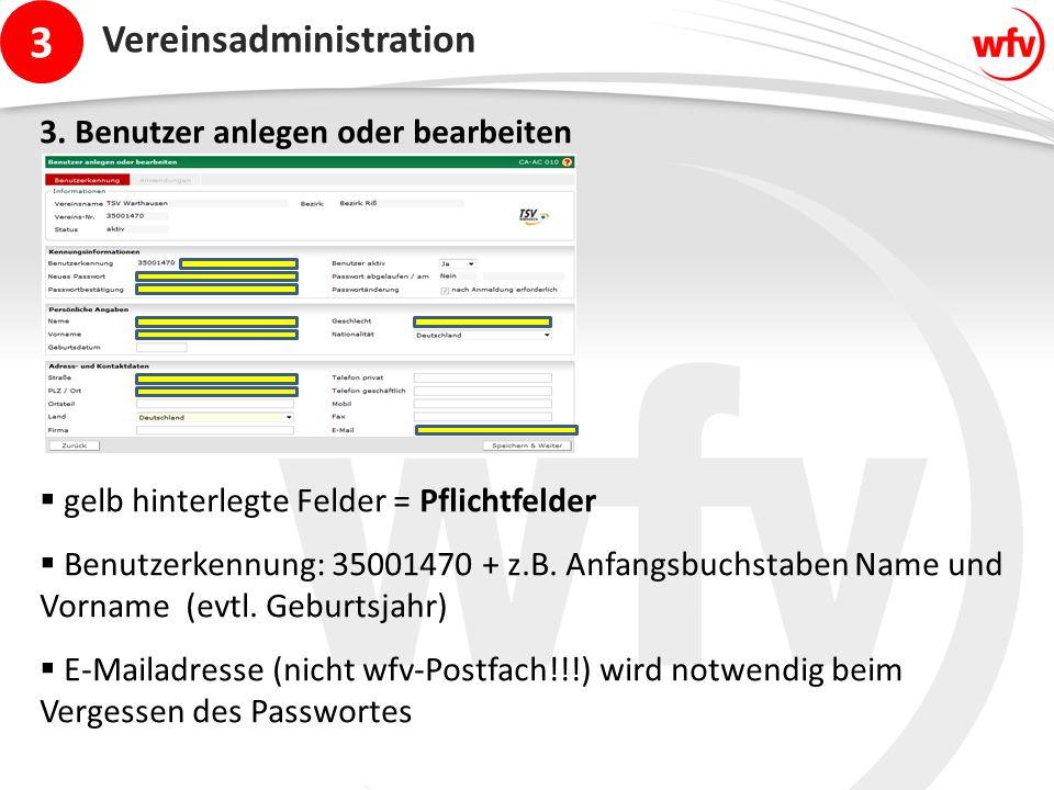 3 Vereinsadministration 3. Benutzer anlegen oder bearbeiten  gelb hinterlegte Felder = Pflichtfelder  Benutzerkennung: 35001470 + z.B. Anfangsbuchst