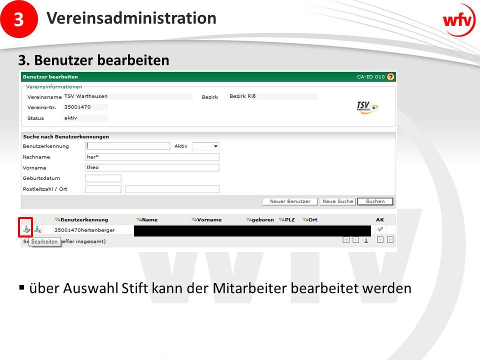 3 Vereinsadministration 3. Benutzer bearbeiten  über Auswahl Stift kann der Mitarbeiter bearbeitet werden