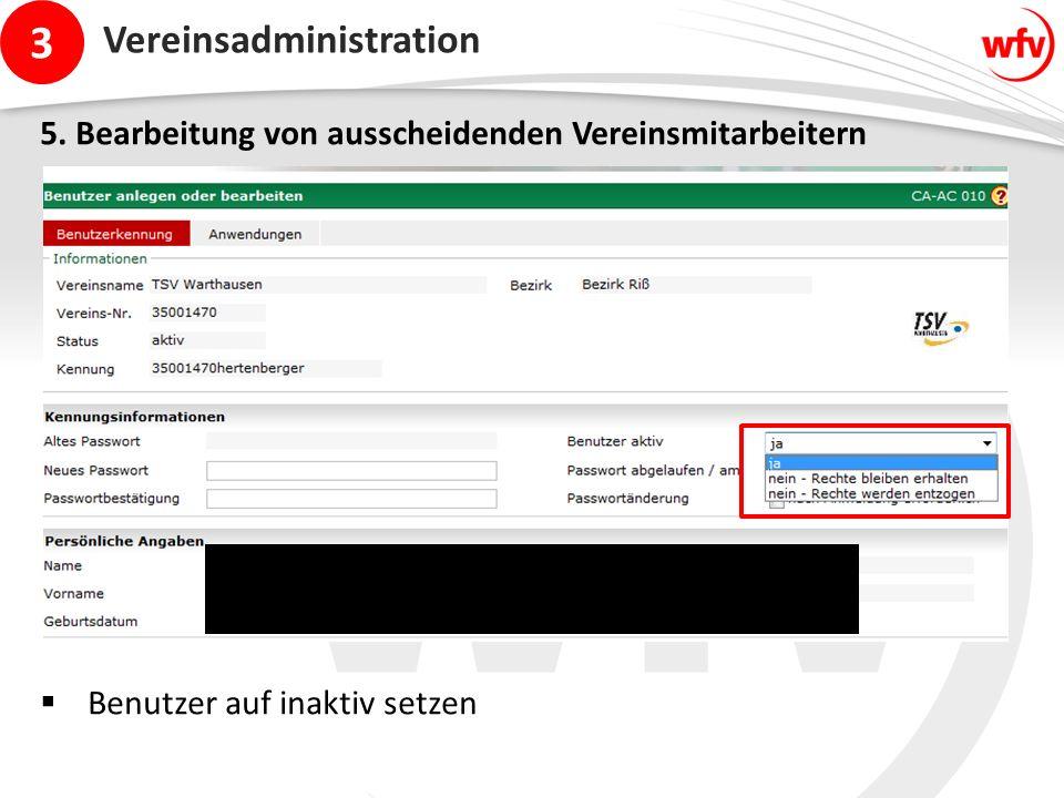 3 Vereinsadministration 5. Bearbeitung von ausscheidenden Vereinsmitarbeitern  Benutzer auf inaktiv setzen