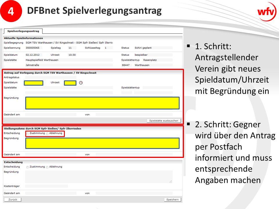4 DFBnet Spielverlegungsantrag  1. Schritt: Antragstellender Verein gibt neues Spieldatum/Uhrzeit mit Begründung ein  2. Schritt: Gegner wird über d