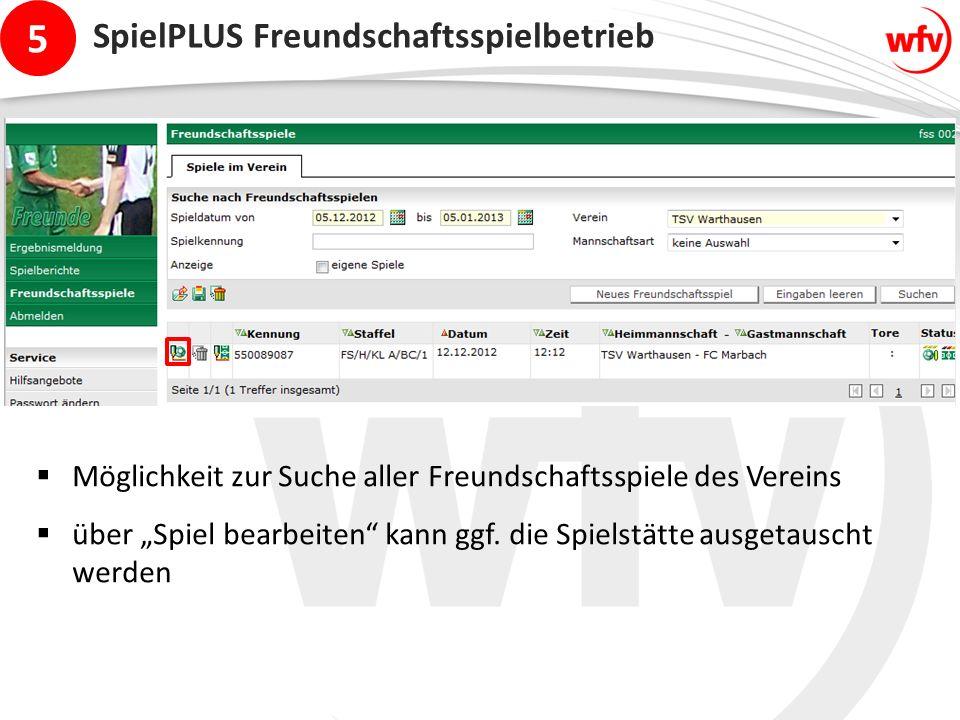 """5 SpielPLUS Freundschaftsspielbetrieb  Möglichkeit zur Suche aller Freundschaftsspiele des Vereins  über """"Spiel bearbeiten"""" kann ggf. die Spielstätt"""