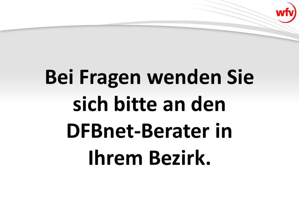 Bei Fragen wenden Sie sich bitte an den DFBnet-Berater in Ihrem Bezirk.