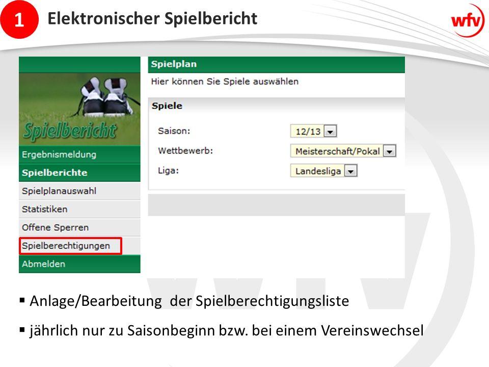 1 Elektronischer Spielbericht ,,  Anlage/Bearbeitung der Spielberechtigungsliste  jährlich nur zu Saisonbeginn bzw. bei einem Vereinswechsel