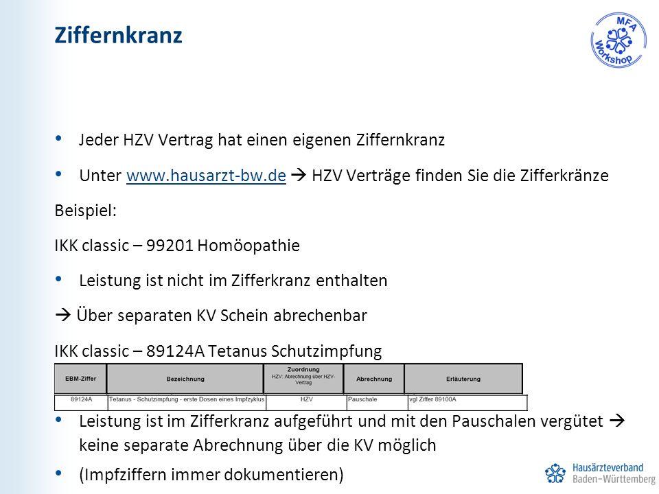 Ziffernkranz Jeder HZV Vertrag hat einen eigenen Ziffernkranz Unter www.hausarzt-bw.de  HZV Verträge finden Sie die Zifferkränzewww.hausarzt-bw.de Beispiel: IKK classic – 99201 Homöopathie Leistung ist nicht im Zifferkranz enthalten  Über separaten KV Schein abrechenbar IKK classic – 89124A Tetanus Schutzimpfung Leistung ist im Zifferkranz aufgeführt und mit den Pauschalen vergütet  keine separate Abrechnung über die KV möglich (Impfziffern immer dokumentieren)