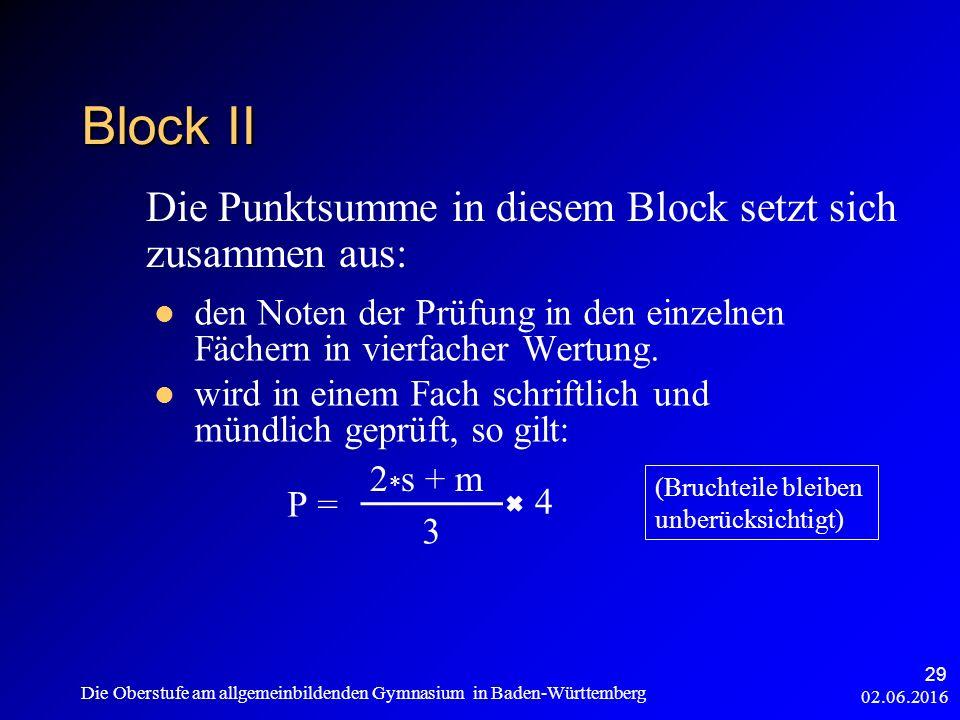 02.06.2016 Die Oberstufe am allgemeinbildenden Gymnasium in Baden-Württemberg 29 Block II den Noten der Prüfung in den einzelnen Fächern in vierfacher Wertung.