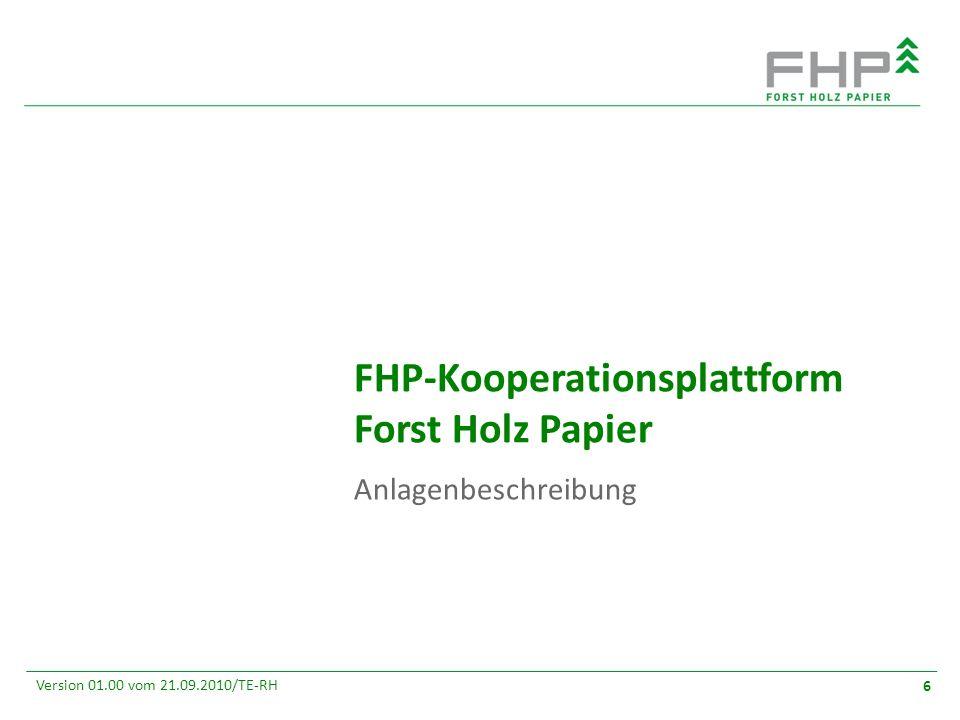 GR/RZ 2007 Version 01.00 vom 21.09.2010/TE-RH 6 FHP-Kooperationsplattform Forst Holz Papier Anlagenbeschreibung