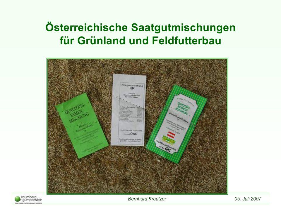 Bernhard Krautzer 05. Juli 2007 Österreichische Saatgutmischungen für Grünland und Feldfutterbau