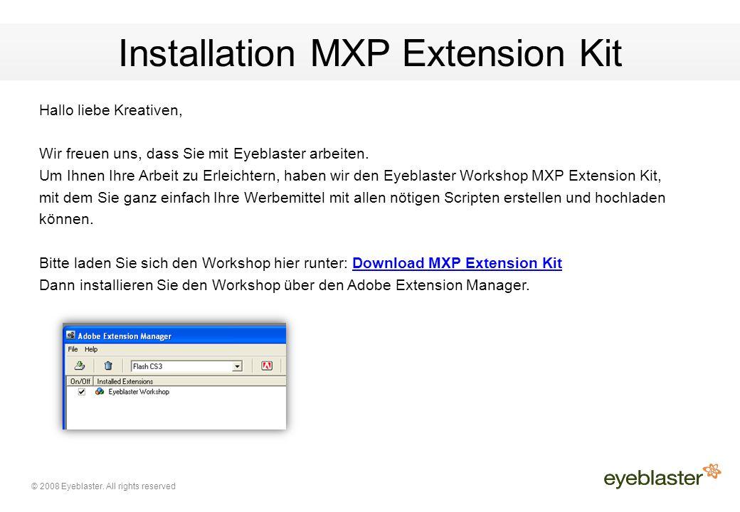 © 2008 Eyeblaster. All rights reserved Installation MXP Extension Kit Hallo liebe Kreativen, Wir freuen uns, dass Sie mit Eyeblaster arbeiten. Um Ihne