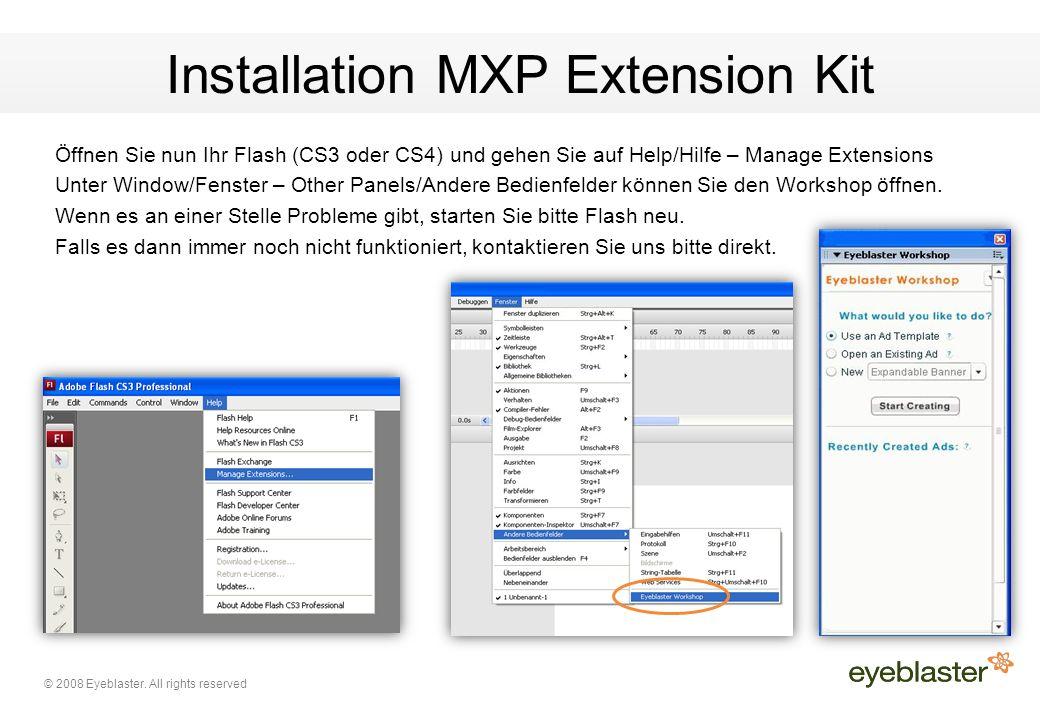 © 2008 Eyeblaster. All rights reserved Installation MXP Extension Kit Öffnen Sie nun Ihr Flash (CS3 oder CS4) und gehen Sie auf Help/Hilfe – Manage Ex