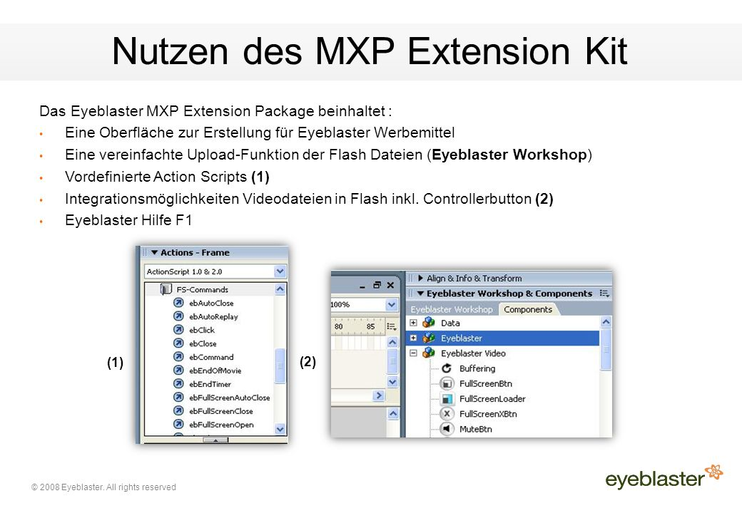 © 2008 Eyeblaster. All rights reserved Nutzen des MXP Extension Kit Das Eyeblaster MXP Extension Package beinhaltet : Eine Oberfläche zur Erstellung f
