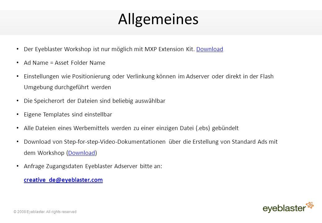 © 2008 Eyeblaster. All rights reserved Allgemeines Der Eyeblaster Workshop ist nur möglich mit MXP Extension Kit. DownloadDownload Ad Name = Asset Fol