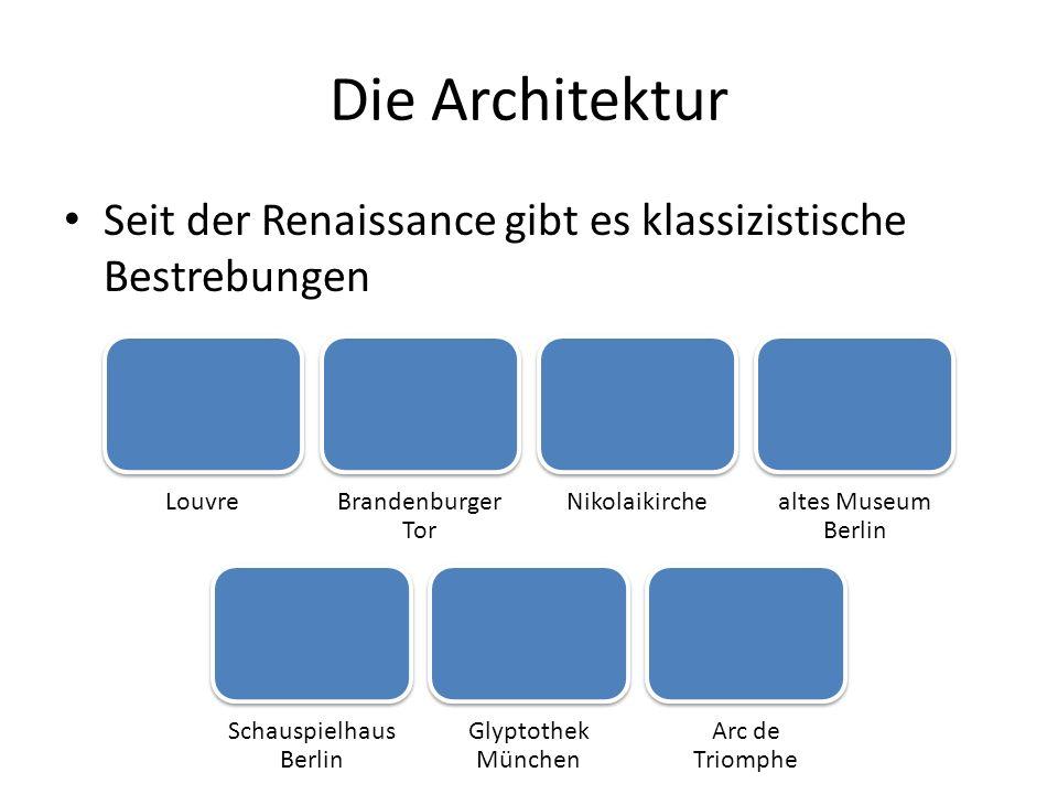 Die Architektur Seit der Renaissance gibt es klassizistische Bestrebungen LouvreBrandenburger Tor Nikolaikirchealtes Museum Berlin Schauspielhaus Berl