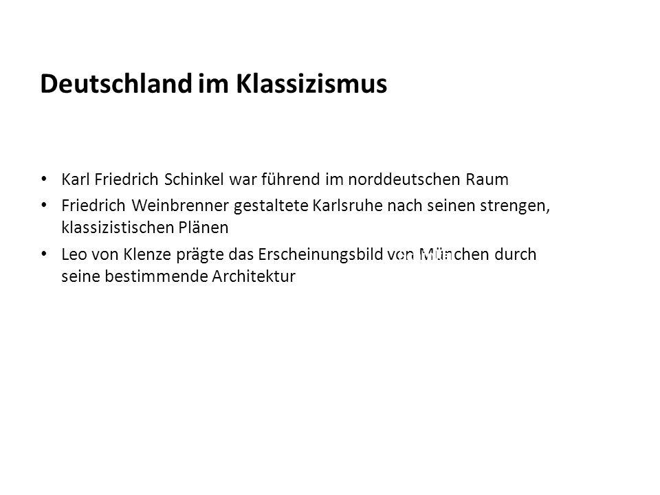 Deutschland im Klassizismus Karl Friedrich Schinkel war führend im norddeutschen Raum Friedrich Weinbrenner gestaltete Karlsruhe nach seinen strengen,