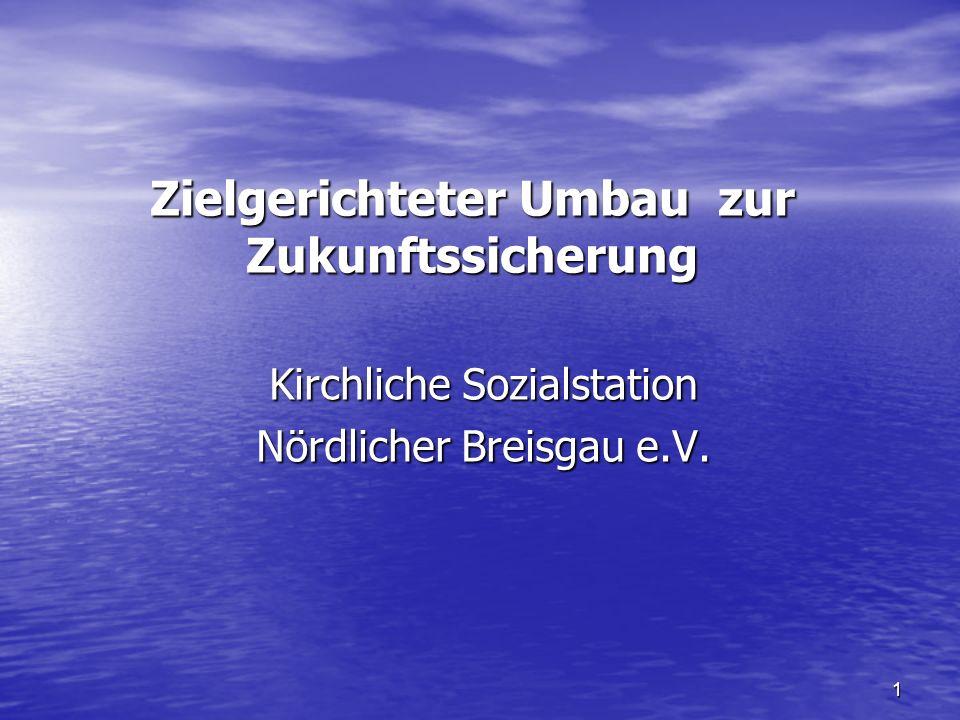 1 Zielgerichteter Umbau zur Zukunftssicherung Kirchliche Sozialstation Nördlicher Breisgau e.V.