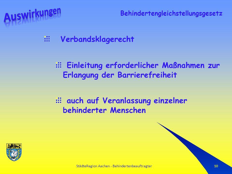 StädteRegion Aachen - Behindertenbeauftragter10 Verbandsklagerecht Einleitung erforderlicher Maßnahmen zur Erlangung der Barrierefreiheit auch auf Veranlassung einzelner behinderter Menschen Behindertengleichstellungsgesetz