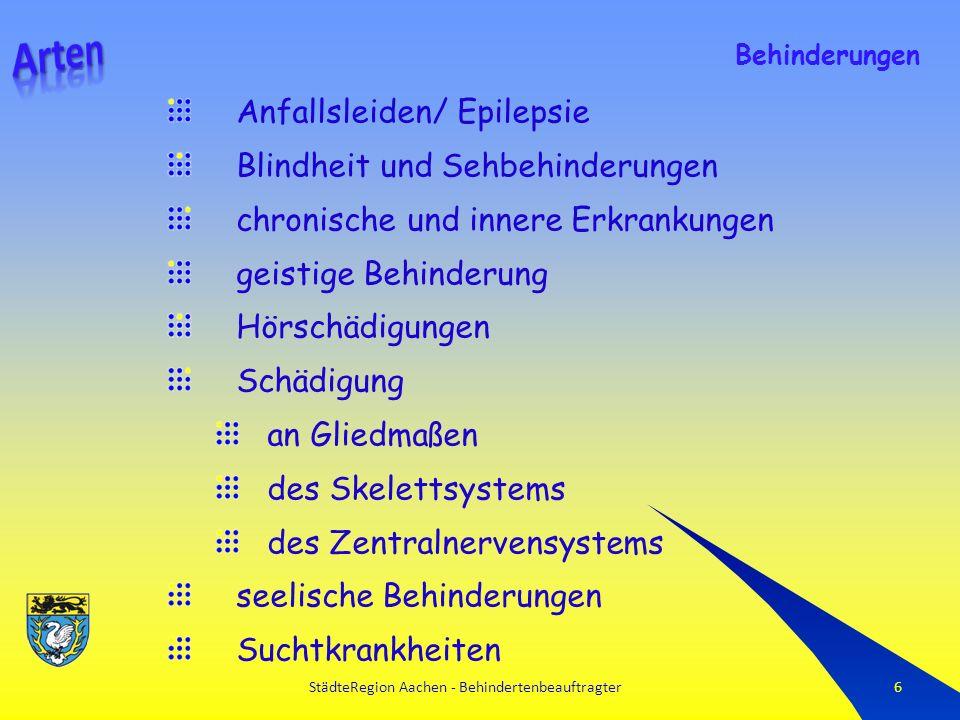 StädteRegion Aachen - Behindertenbeauftragter6 Anfallsleiden/ Epilepsie Blindheit und Sehbehinderungen chronische und innere Erkrankungen geistige Behinderung Hörschädigungen Schädigung an Gliedmaßen des Skelettsystems des Zentralnervensystems seelische Behinderungen Suchtkrankheiten Behinderungen