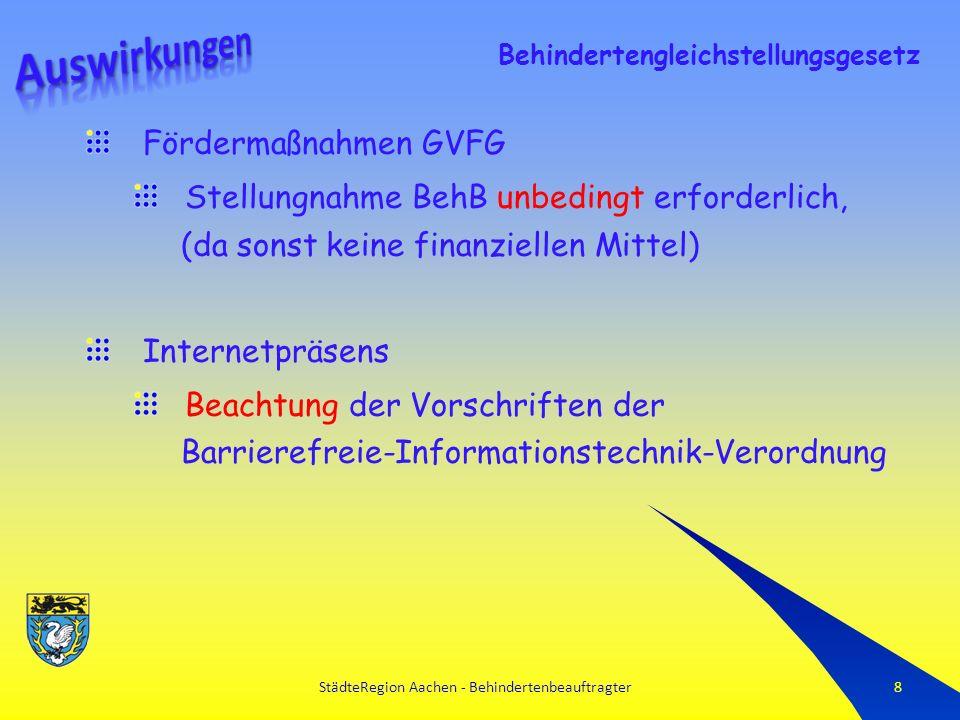 StädteRegion Aachen - Behindertenbeauftragter8 Fördermaßnahmen GVFG Stellungnahme BehB unbedingt erforderlich, (da sonst keine finanziellen Mittel) Internetpräsens Beachtung der Vorschriften der Barrierefreie-Informationstechnik-Verordnung Behindertengleichstellungsgesetz
