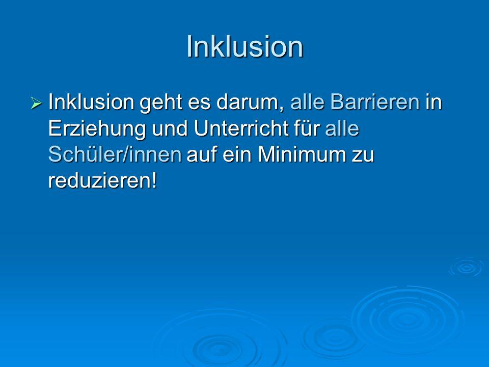 Inklusion  Inklusion geht es darum, alle Barrieren in Erziehung und Unterricht für alle Schüler/innen auf ein Minimum zu reduzieren!