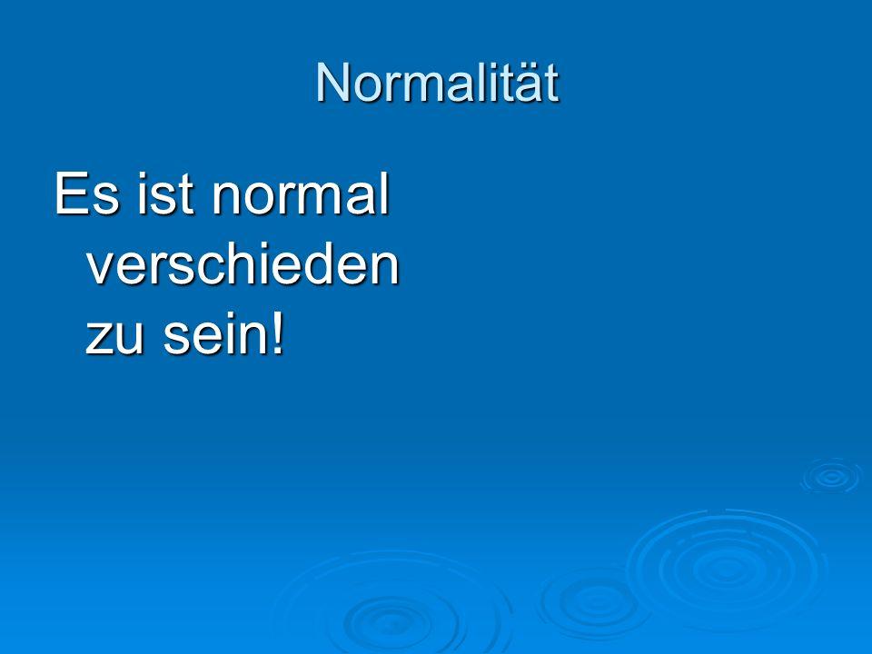 Normalität Es ist normal verschieden zu sein!