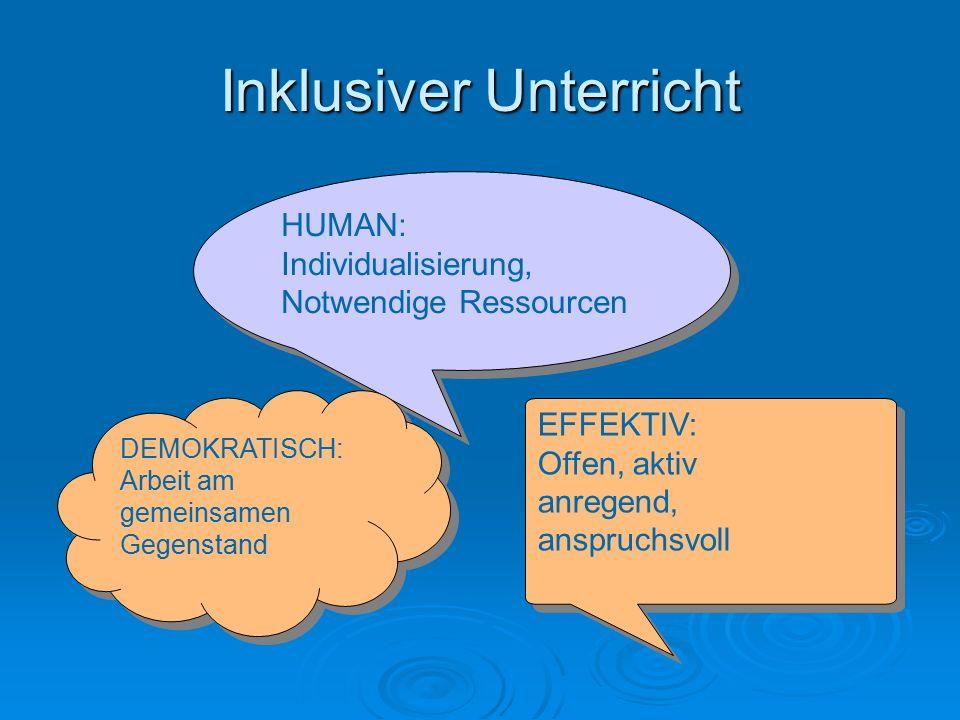 Inklusiver Unterricht HUMAN: Individualisierung, Notwendige Ressourcen HUMAN: Individualisierung, Notwendige Ressourcen EFFEKTIV: Offen, aktiv anregen