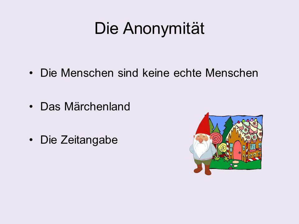 Die Anonymität Die Menschen sind keine echte Menschen Das Märchenland Die Zeitangabe
