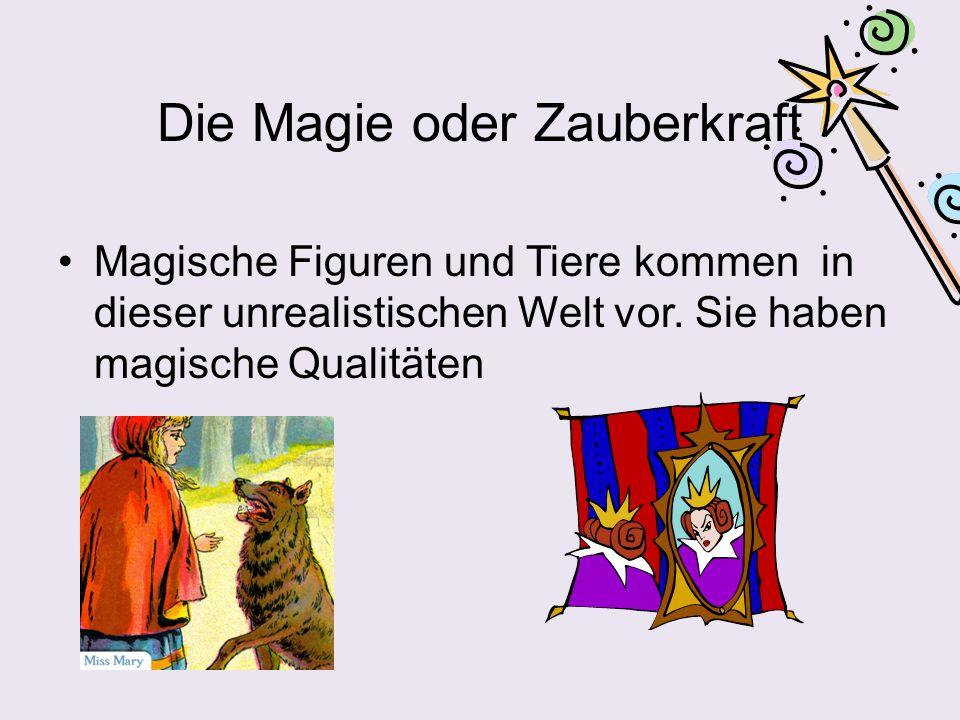 Die Magie oder Zauberkraft Magische Figuren und Tiere kommen in dieser unrealistischen Welt vor. Sie haben magische Qualitäten