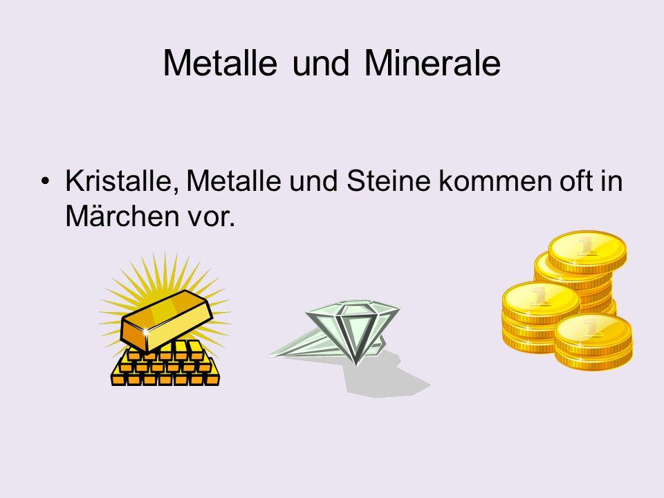 Metalle und Minerale Kristalle, Metalle und Steine kommen oft in Märchen vor.