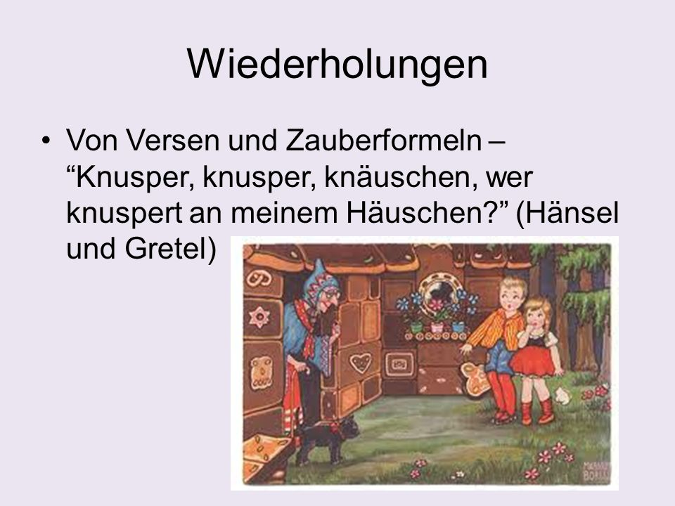 """Wiederholungen Von Versen und Zauberformeln – """"Knusper, knusper, knäuschen, wer knuspert an meinem Häuschen?"""" (Hänsel und Gretel)"""