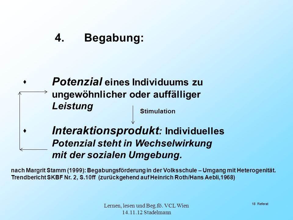 18 Referat  Potenzial eines Individuums zu ungewöhnlicher oder auffälliger Leistung  Interaktionsprodukt : Individuelles Potenzial steht in Wechselwirkung mit der sozialen Umgebung.