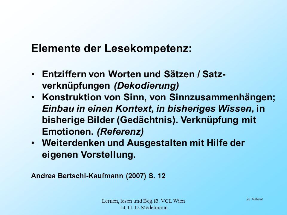 Elemente der Lesekompetenz: Entziffern von Worten und Sätzen / Satz- verknüpfungen (Dekodierung) Konstruktion von Sinn, von Sinnzusammenhängen; Einbau