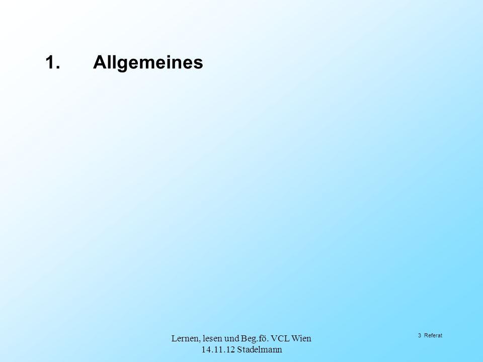 3 Referat 1.Allgemeines Lernen, lesen und Beg.fö. VCL Wien 14.11.12 Stadelmann