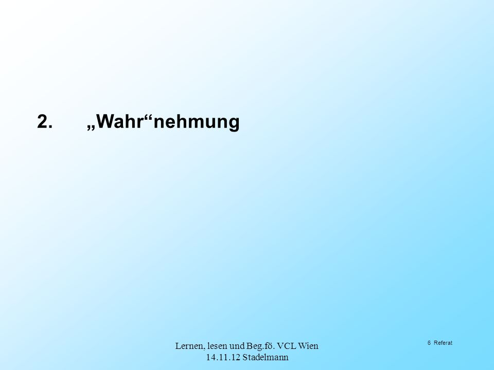 """6 Referat 2.""""Wahr nehmung Lernen, lesen und Beg.fö. VCL Wien 14.11.12 Stadelmann"""