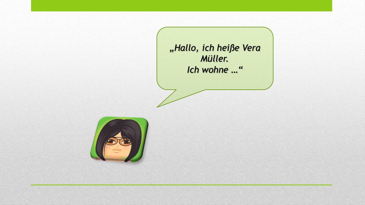"""""""Hallo, ich heiße Vera Müller. Ich wohne …"""