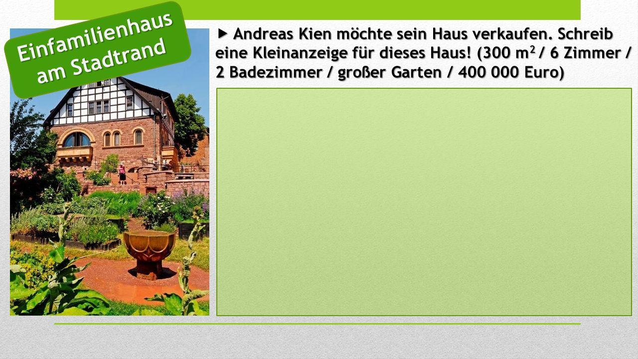  Andreas Kien möchte sein Haus verkaufen. Schreib eine Kleinanzeige für dieses Haus.
