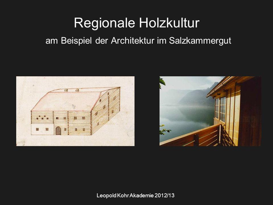 Leopold Kohr Akademie 2012/13 Regionale Holzkultur am Beispiel der Architektur im Salzkammergut