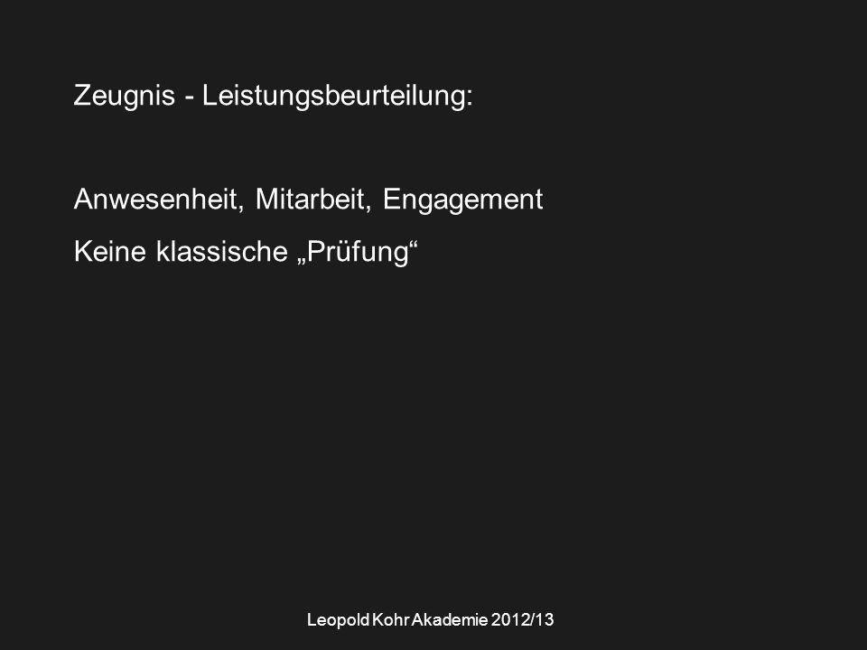 """Zeugnis - Leistungsbeurteilung: Anwesenheit, Mitarbeit, Engagement Keine klassische """"Prüfung"""" Leopold Kohr Akademie 2012/13"""
